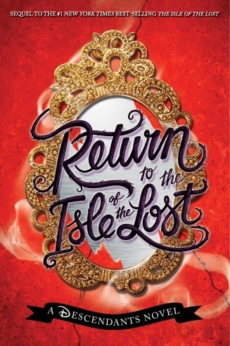 Featured Review: Return to the Isle of the Lost (Descendents #2) by Melissa de la Cruz