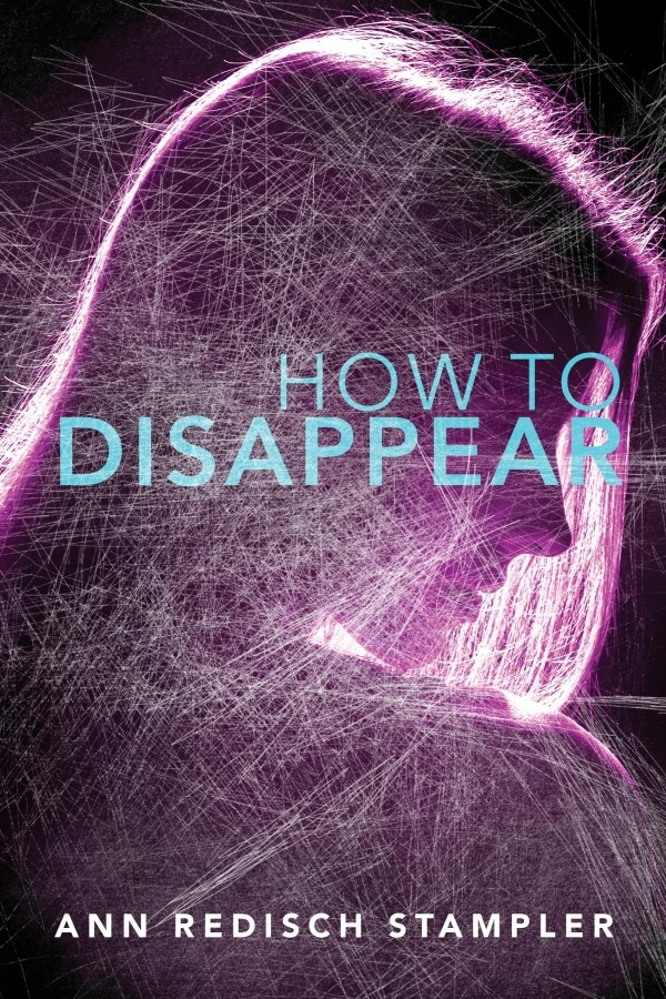 Spotlight on How To Disappear by Ann Redisch Stampler, Plus Chapter Reveal & Giveaway