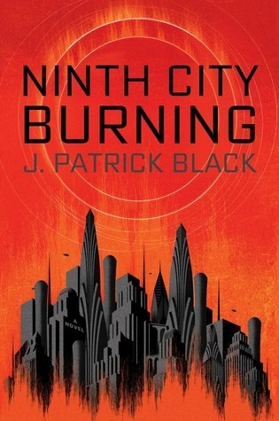 Spotlight on Ninth City Burning by J. Patrick Black, Plus Giveaway!