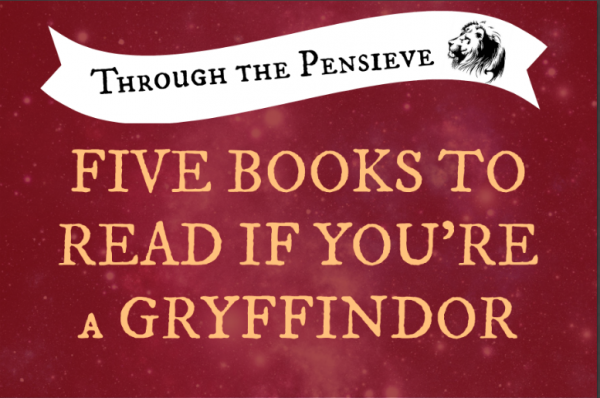 Through the Pensieve: Five Books to Read if You're a Gryffindor