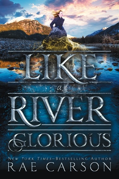 Spotlight on Like a River Glorious (Rae Carson), Plus Chapter 1 & 2 Sneak Peeks & Giveaway!
