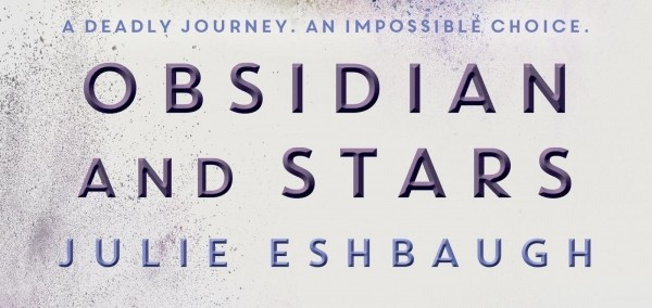 It's Live! Exclusive Cover Reveal: Obsidian and Stars (Julie Eshbaugh) + Giveaway!