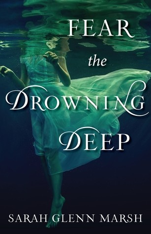 Featured Review: Fear The Drowning Deep (Sarah Glenn Marsh)