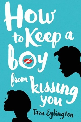 Spotlight on How To Keep A Boy From Kissing You (Tara Eglington), Plus Excerpt & Giveaway!