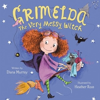 Featured Review: Grimelda: The Very Messy Witch (Diana Murray)