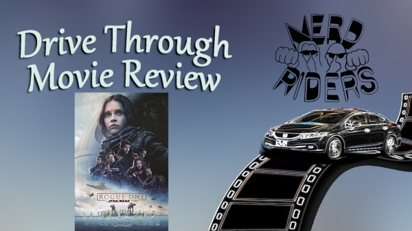 ROGUE ONE: A STAR WARS STORY - Drive Through Movie Review