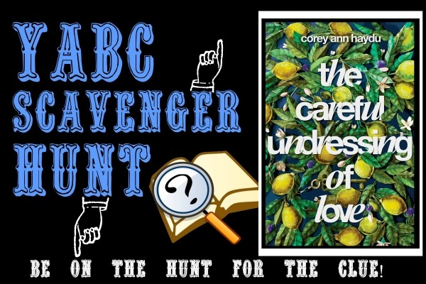 YABC Scavenger Hunt: The Careful Undressing of Love, Plus Author Chat with Corey Ann Haydu, and Extra Giveaway!