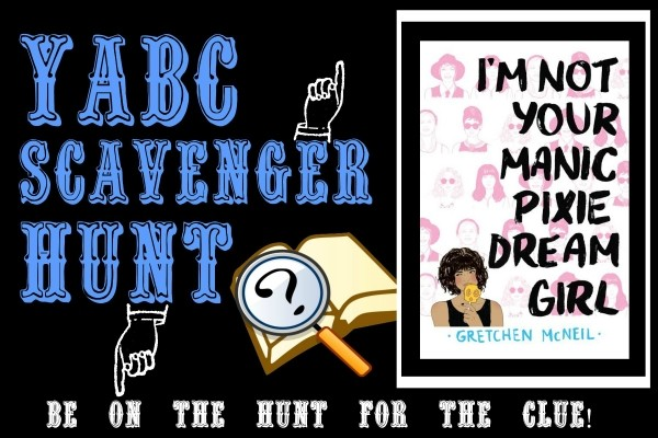 YABC Scavenger Hunt: I'm Not Your Manic Pixie Dream Girl, Plus Gretchen McNeil's Author Top Five, and Extra Giveaway!