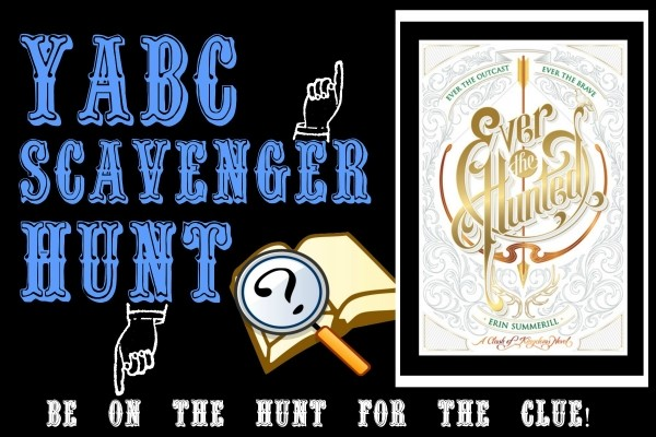 YABC Scavenger Hunt: Ever the Hunted, Plus Author Chat with Erin Summerill, and Extra Giveaway!