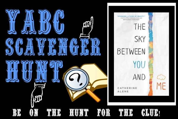 YABC Scavenger Hunt: The Sky Between You and Me, Plus Author Chat with Catherine Alene, and Extra Giveaway!