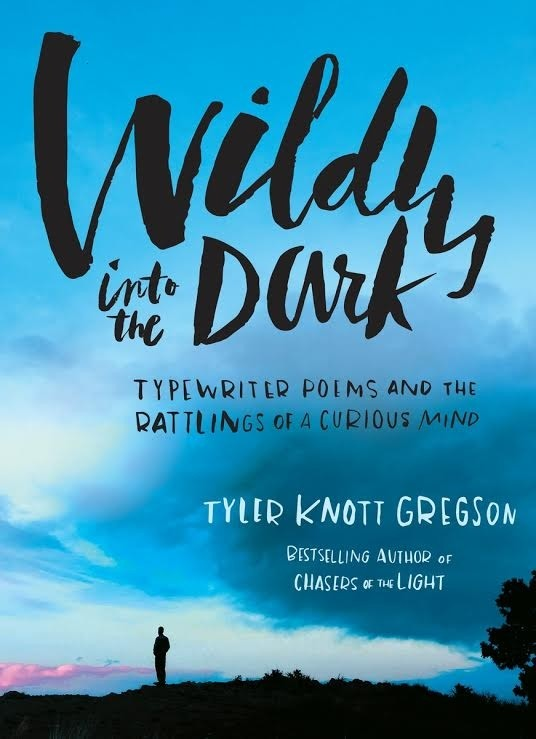 Spotlight on Wildly into the Dark by Tyler Knott Gregson, Plus Sneak Peek, and Giveaway!
