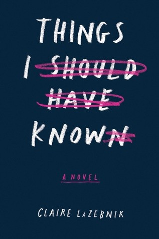 Author Chat with Claire LaZebnik (Things I Should Have Known), Plus Giveaway!