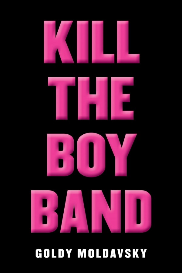 Giveaway: Kill the Boy Band by Goldy Moldavsky (US Only)