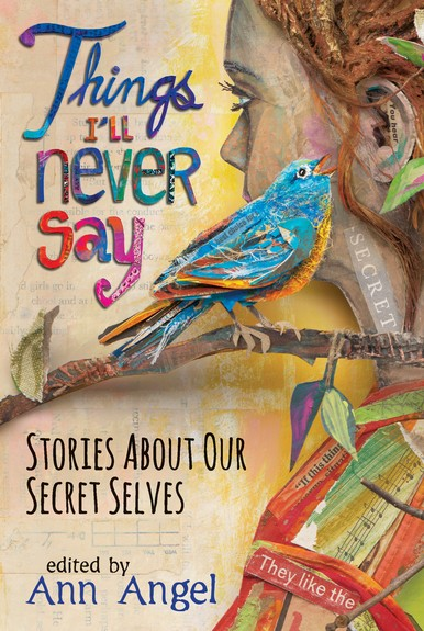 Giveaway: Things I'll Never Say: Stories About Our Secret Selves by Ann Angel & Various Authors (US & CAN Only)