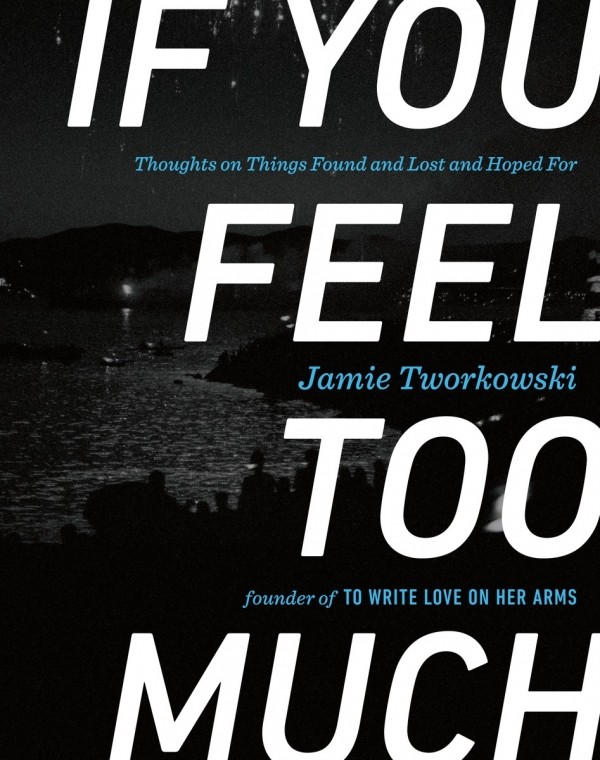 Giveaway: If You Feel Too Much by Jamie Tworkowski (US Only)