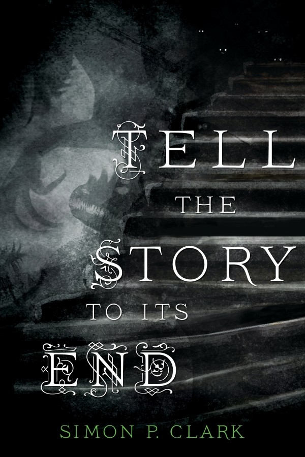 Giveaway: Tell the Story to Its End by Simon P. Clark (US & Canada Only)
