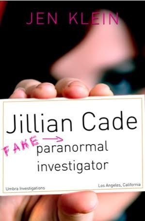 Giveaway: Jillian Cade: Fake Paranormal Investigator by Jen Klein (US & Canada Only)