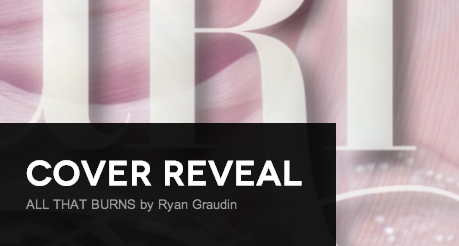 It's live!! Cover Reveal: All That Burns by Ryan Graudin + Giveaway (US/Canada)