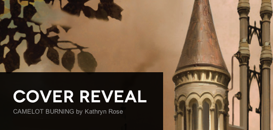 Cover Reveal: Camelot Burning by Kathryn Rose + Giveaway (International)