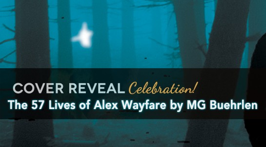 Cover Reveal: The 57 Lives of Alex Wayfare by MG Buehrlen + Giveaway (International)
