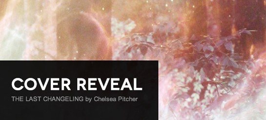 Cover Reveal: The Last Changeling by Chelsea Pitcher + Giveaway (US/Canada)