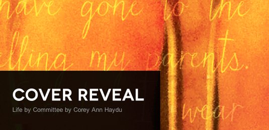 Cover Reveal: Life by Committee by Corey Ann Haydu + Giveaway (US Only)