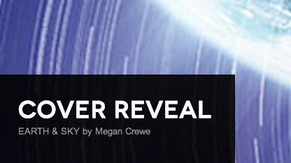 It's live!! Cover Reveal: Earth & Sky by Megan Crewe + Giveaway (US/Canada)