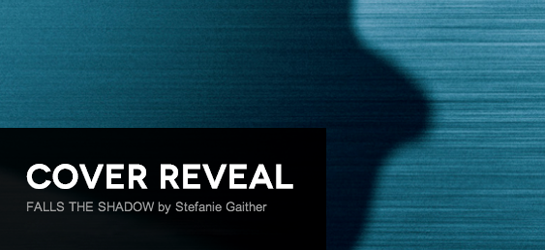 Cover Reveal: Falls the Shadow by Stefanie Gaither + Giveaway (US/Canada)