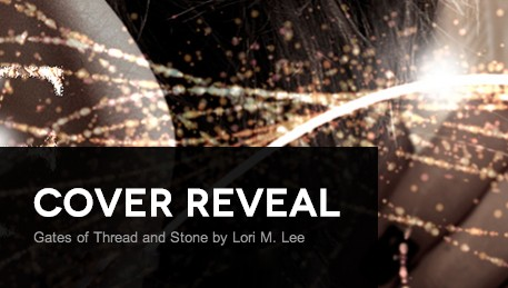 It's live!! Cover Reveal: Gates of Thread and Stone by Lori M. Lee + Giveaway (International)