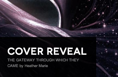 It's live!! Cover Reveal: The Gateway Through Which They Came by Heather Marie + Giveaway (US/Canada)