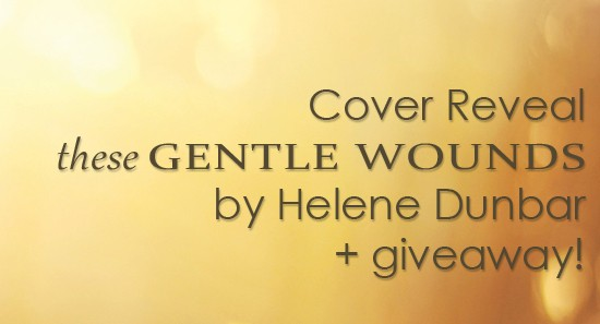 Cover Reveal: These Gentle Wounds by Helene Dunbar + Giveaway (International)