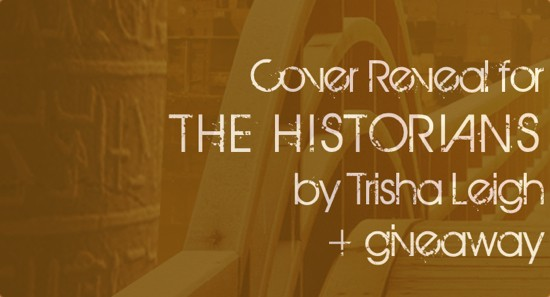 Cover Reveal: THE HISTORIANS by Trisha Leigh + Giveaway (International)