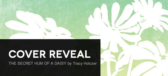Cover Reveal: The Secret Hum of a Daisy by Tracy Holczer + Giveaway (US only)