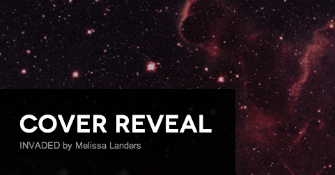 It's live!! Cover Reveal: Invaded by Melissa Landers + Giveaway (International)