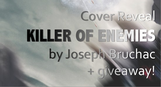 Cover Reveal: Killer of Enemies by Joseph Bruchac + Giveaway (US Only)