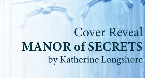 Cover Reveal: MANOR OF SECRETS by Katherine Longshore