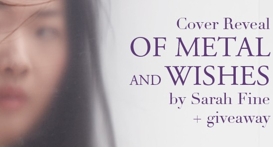 Cover Reveal: Of Metal and Wishes by Sarah Fine + Giveaway (International)