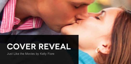 Cover Reveal: Just Like the Movies by Kelly Fiore + Giveaway (US Only)
