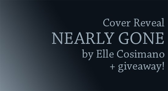 Cover Reveal: NEARLY GONE by Elle Cosimano + Giveaway (US Only)