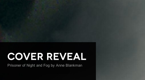 Cover Reveal: Prisoner of Night and Fog by Anne Blankman + Giveaway (US/Canada)