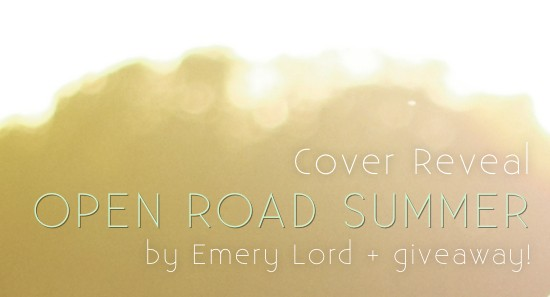 Cover Reveal: OPEN ROAD SUMMER by Emery Lord + Giveaway (US/Canada)