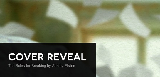 Cover Reveal: The Rules for Breaking by Ashley Elston + Giveaway