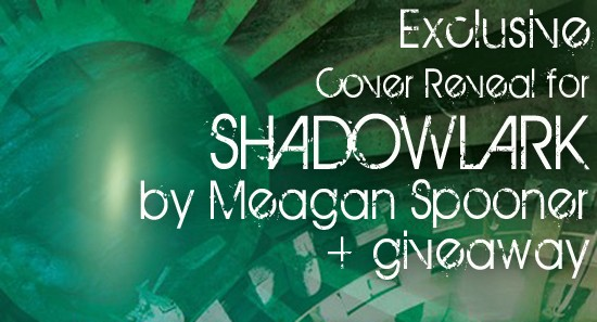 Cover Reveal: SHADOWLARK by Meagan Spooner + US Giveaway