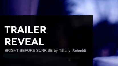 Trailer Reveal: BRIGHT BEFORE SUNRISE by Tiffany Schmidt + Giveaway (US only)