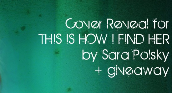 Cover Reveal: THIS IS HOW I FIND HER by Sara Polsky + Giveaway (US/Canada)