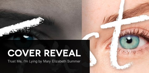 Cover Reveal: Trust Me, I'm Lying by Mary Elizabeth Summer + Giveaway (International)