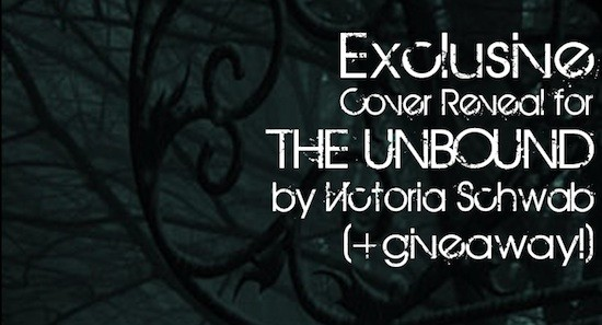 Cover Reveal: The Unbound by Victoria Schwab (+ US/Canada giveaway!)