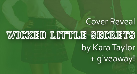 Cover Reveal: Wicked Little Secrets by Kara Taylor + Giveaway (US/Canada)