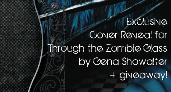 Cover Reveal: Through the Zombie Glass by Gena Showalter + Giveaway (US/Canada)