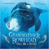 Grandfather Bowhead, Tell Me a Story